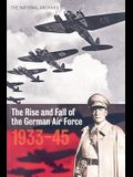 The Rise and Fall of the German Air Force: 1933 to 1945