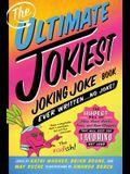 The Ultimate Jokiest Joking Joke Book Ever Written . . . No Joke!: The Hugest Pile of Jokes, Knock-Knocks, Puns, and Knee-Slappers That Will Keep You