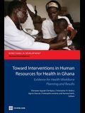 Toward Interventions in Human Resources for Health in Ghana: Evidence for Health Workforce Planning and Results