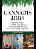 Cannabis Jobs: How to Make a Living and Have a Career in the World of Legalized Marijuana
