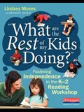 What Are the Rest of My Kids Doing?: Fostering Independence in the K-2 Reading Workshop