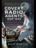 Covert Radio Agents, 1939-1945: Signals from Behind Enemy Lines