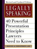 Legally Speaking: 40 Powerful Presentation Principles Lawyers Need to Know