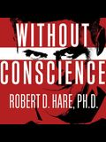 Without Conscience Lib/E: The Disturbing World of the Psychopaths Among Us
