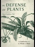 In Defense of Plants: An Exploration Into the Wonder of Plants (Plant Guide)
