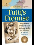 Tutti's Promise: A Novel Based on a Family's True Story of Courage and Hope During the Holocaust