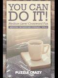 You Can Do It! Medium Level Crossword Fun Vol 4: Medium Crossword Puzzles