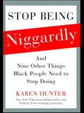 Stop Being Niggardly: And Nine Other Things Black People Need to Stop Doing
