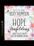 Hope Unfolding Lib/E: Grace-Filled Truth for the Momma's Heart