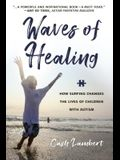 Waves of Healing: How Surfing Changes the Lives of Children with Autism