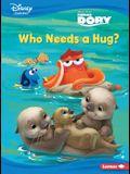 Who Needs a Hug?: A Finding Dory Story