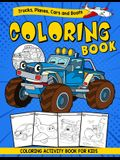 Trucks, Planes, Cars and Boats Coloring Book - Coloring Activity Book For Kids: A Toddler Activity Book for Boys and Kids Ages 2,3,4,5 Years Old