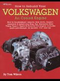 How to Rebuild Your Volkswagen Air-Cooled Engine: How to Troubleshoot, Remove, Tear Down, Inspect, Assemble & Install Your Bug, Bus, Karmann Ghia, Thi