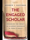 The Engaged Scholar: Expanding the Impact of Academic Research in Today's World