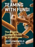 Teaming with Fungi: The Organic Grower's Guide to Mycorrhizae