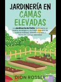 Jardinería en camas elevadas: La jardinería de patio: Guía para un huerto ecológico y la mejor manera de cultivar hierbas, árboles frutales y flores