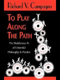 To Play Along the Path;the Multifarious PS of Existential Philosophy & Practice