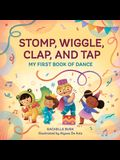 Stomp, Wiggle, Clap, and Tap: My First Book of Dance
