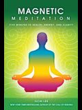 Magnetic Meditation: 5 Minutes to Health, Energy, and Clarity