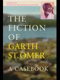 The Fiction of Garth St Omer: A Casebook