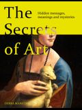 The Secrets of Art: Uncovering the Mysteries and Messages of Great Works of Art