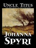 Uncle Titus and His Visit to the Country by Johanna Spyri, Fiction, Historical