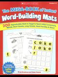 The the Mega-Book of Instant Word-Building Mats: 200 Reproducible Mats to Target & Teach Initial Consonants, Blends, Short Vowels, Long Vowels, Word F