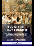 Society as I Have Found It: The Cuisine, Culture and Fashions of Europe and North America in the 19th Century, by a Man who Toured the Era's Fines