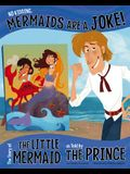 No Kidding, Mermaids Are a Joke!: The Story of the Little Mermaid as Told by the Prince