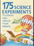 175 Science Experiments to Amuse and Amaze Your Friends
