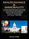 Malfeasance & Immorality: An Analysis of the World Economic Crash of 2008, the Corrupt Political and Financial Institutions that Caused it, the
