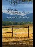 Grieving: My Pilgrimage of Love: Engaging Grief for Healing and Hope