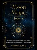 Moon Magic Journal: Harness the Power of the Lunar Cycles with Guided Rituals, Spells, and Meditations