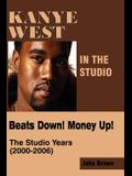 Kanye West in the Studio: Beats Down! Money Up! (2000-2006)