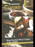 Creating Cuisine: Have You Got What It Takes to Be a Chef? (On the Job)