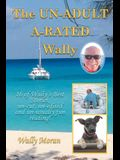 The UN-ADULT A-RATED Wally: 16 of Wally's Best Stories, un-cut, un-edited and un-usually fun reading!