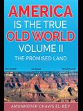 America is the True Old World, Volume II: The Promised Land