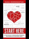 Start Here: A Crash Course in Understanding, Navigating, and Healing From Narcissistic Abuse