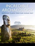 Incredible Archaeology: Inspiring Places from Our Human Past