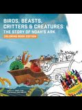 Birds, Beasts, Critters & Creatures: The Story of Noah's Ark, Coloring Book Edition