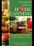 A Complete Guide to Home Canning: Selecting, Preparing, and Storing Fruits, Vegetables, and Meats