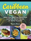 Caribbean Vegan: Meat-Free, Egg-Free, Dairy-Free Authentic Island Cuisine for Every Occasion
