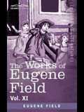 The Works of Eugene Field Vol. XI: Sharps and Flats Vol. I