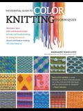 The Essential Guide to Color Knitting Techniques: Multicolor Yarns, Plain and Textured Stripes, Entrelac and Double Knitting, Stranding and Intarsia,