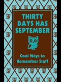 Thirty Days Has September: Cool Ways to Remember Stuff: Cool Ways to Remember Stuff