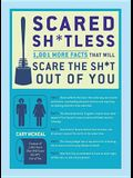 Scared Sh*tless: 1,003 Facts That Will Scare the Sh*t Out of You