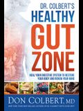 Dr. Colbert's Healthy Gut Zone: Heal Your Digestive System to Restore Your Body and Renew Your Mind