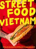Street Food Vietnam: Noodles, Salads, Pho, Spring Rolls, Banh Mi & More