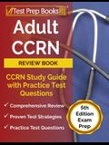 Adult CCRN Review Book: CCRN Study Guide with Practice Test Questions [5th Edition Exam Prep]