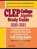 CLEP College Algebra Study Guide 2020 - 2021: A Comprehensive Review and Step-By-Step Guide to Preparing for the CLEP College Algebra